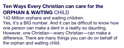 Ten Ways Every Christian can care for the  ORPHAN & WAITING CHILD