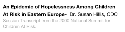An Epidemic of Hopelessness Among Children At Risk in Eastern Europe-  Dr. Susan Hillis, CDC